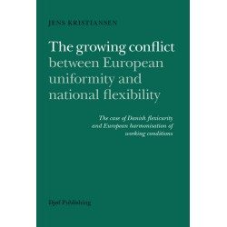 The growing conflict between European uniformity and national flexibility: The case of Danish flexicurity and European harmonisation of working conditions