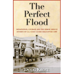 The Perfect Flood: Devastation, Courage & the Heroic Rescue Efforts of U.S. Coast Guard Helicopter 1305