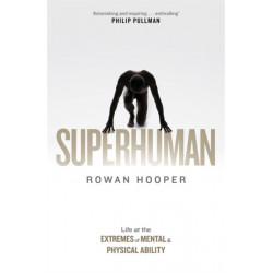 Superhuman: Life at the Extremes of Mental and Physical Ability