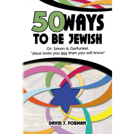 50 Ways to Be Jewish: Or, Simon & Garfunkel, Jesus Loves You Less Than You Will Know
