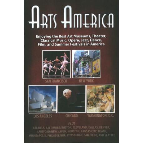 Arts America: Enjoying the Best Art Museums, Theater, Classical Music, Opera, Jazz, Dance, Film & Summer Festivals in America