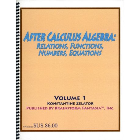 After Calculus Algebra: Relations, Functions, Numbers, Equations