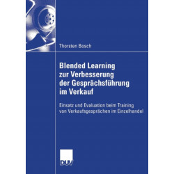Blended Learning Zur Verbesserung Der Gesprachsfuhrung Im Verkauf: Einsatz Und Evaluation Beim Training Von Verkaufsgesprachen Im Einzelhandel
