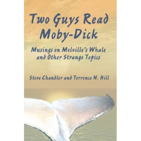 Two Guys Read Moby-Dick: Musings on Melville's Whale & Other Strange Topics