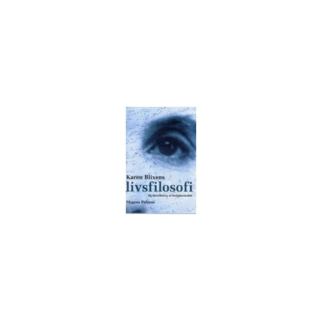 Karen Blixens livsfilosofi - en fortolkning af forfatterskabet