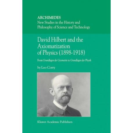 David Hilbert and the Axiomatization of Physics (1898-1918): From Grundlagen der Geometrie to Grundlagen der Physik