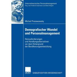Demografischer Wandel Und Personalmanagement: Herausforderungen Und Handlungsalternativen VOR Dem Hintergrund Der Bevoelkerungsentwicklung