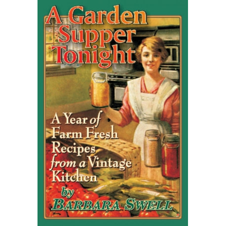 Garden Supper Tonight: A Year of Farm-Fresh Recipes From a Vintage Kitchen