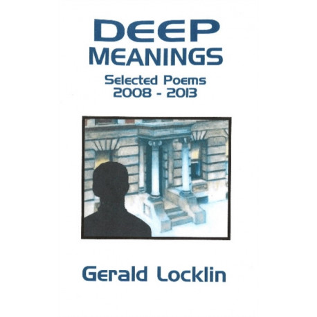 Deep Meanings: Selected Poems 2008-2013