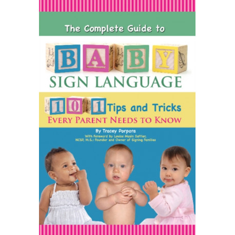 Complete Guide to Baby Sign Language: 101 Tips & Tricks Every Parent Needs to Know