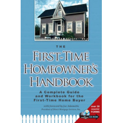 First-Time Homeowner's Handbook: A Complete Guide & Workbook for the First-Time Home Buyer