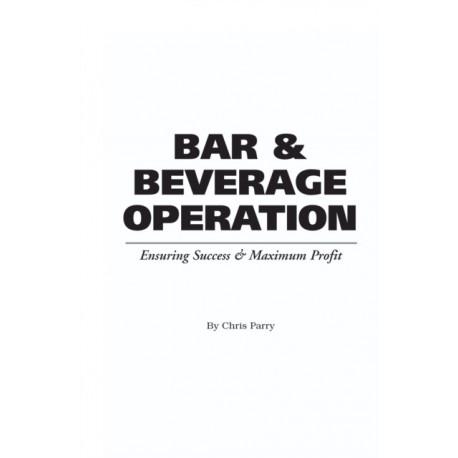 Food Service Professionals Guide to Bar & Beverage Operation: Ensuring Maximum Success & Maximum Profit
