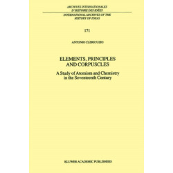 Elements, Principles and Corpuscles: A Study of Atomism and Chemistry in the Seventeenth Century
