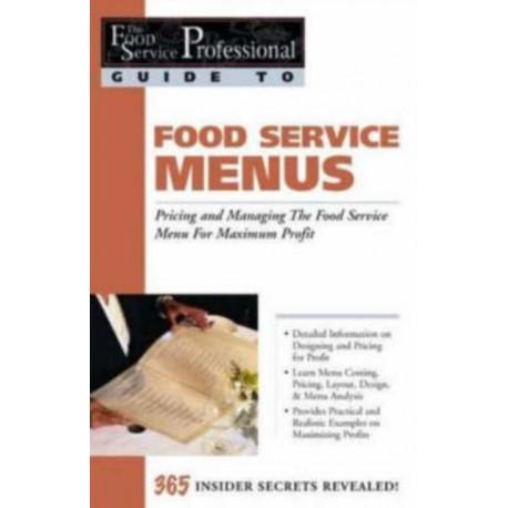 Food Service Professionals Guide to Food Service Menus: Pricing & Managing the Food Service Menu for Maximum Profit