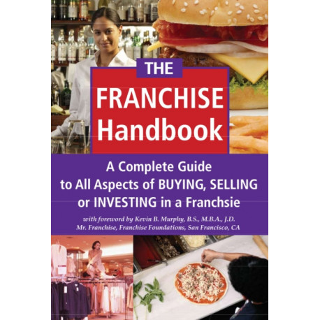 Franchise Handbook: A Complete Guide to All Aspects of Buying, Selling or Investing in a Franchise