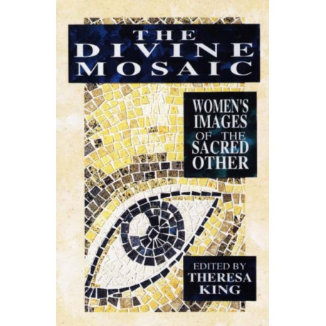 Divine Mosaic: Women's Images of the Sacred Other