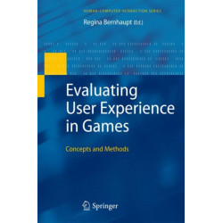 Evaluating User Experience in Games: Concepts and Methods