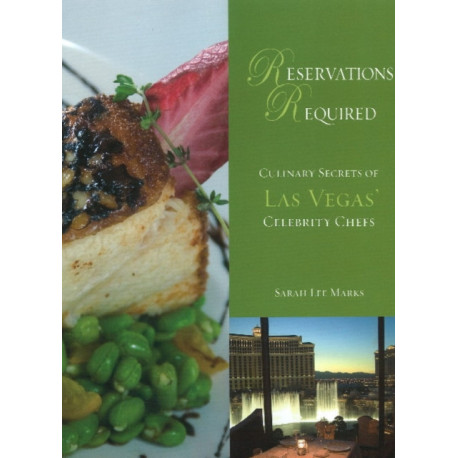 Reservations Required: Culinary Secrets of Las Vegas' Celebrity Chefs