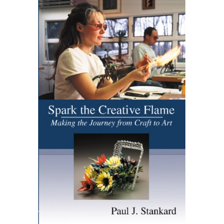 Spark the Creative Flame: Making the Journey from Craft to Art