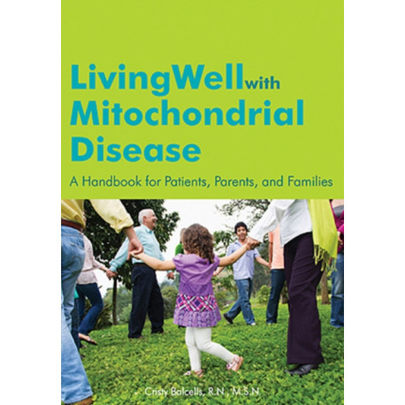 Living Well with Mitochondrial Disease: A Handbook for Patients, Parents & Families