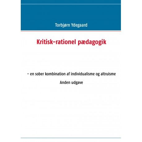 Kritisk-rationel pædagogik: - en sober kombination af individualisme og altruisme Anden udgave