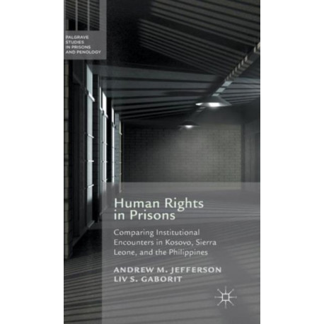 Human Rights in Prisons: Comparing Institutional Encounters in Kosovo, Sierra Leone and the Philippines