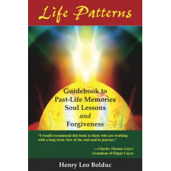 Life Patterns: Guidebook to Past-Life Memories -- Soul Lessons & Foregiveness