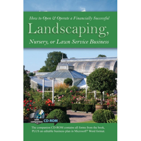 How to Open & Operate a Financially Successful Landscaping, Nursery or Lawn Service Business
