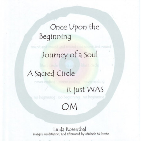 Once Upon the Beginning: Journey of a Soul, A Sacred Circle It Just Was OM