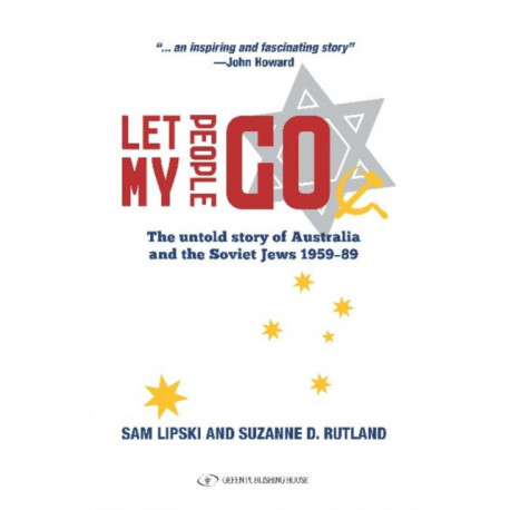 Let My People Go: The Untold Story of Australia & the Soviet Jews 1959-89