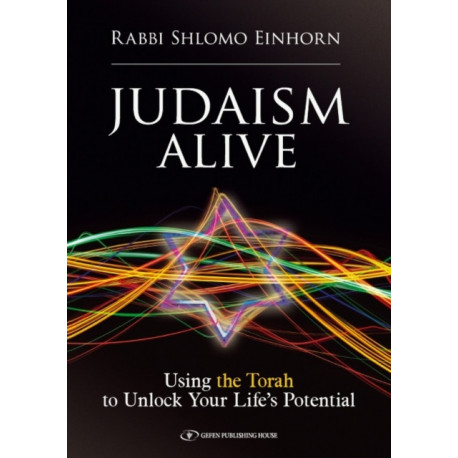Judaism Alive: Using the Torah to Unlock Your Life's Potential