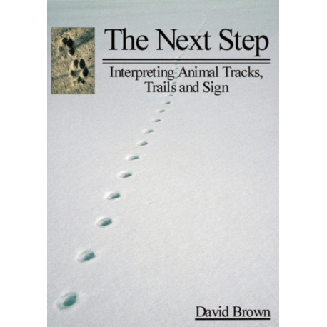 Next Step: Interpreting Animal Tracks, Trails & Sign