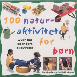 100 naturaktiviteter for børn: Over 100 udendørsaktiviteter