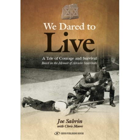 We Dared to Live: A Tale of Courage & Survival