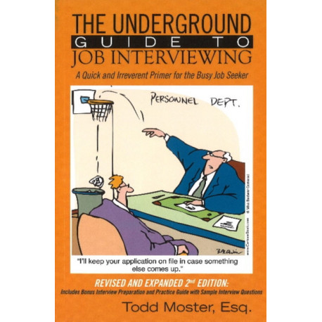 Underground Guide to Job Interviewing: A Quick & Irreverent Primer for the Busy Job Seeker