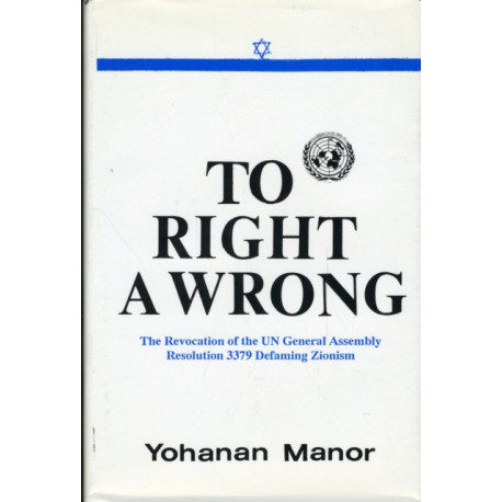 To Right a Wrong: The Revocation of the UN General Assembly Resolution 3379 Defaming Zionism