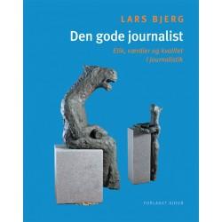 Den gode journalist: Etik, værdier og kvalitet i journalistik