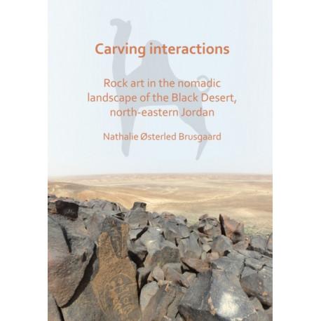 Carving Interactions: Rock Art in the Nomadic Landscape of the Black Desert, North-Eastern Jordan