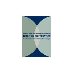 Tradition og fornyelse - en problemorienteret teorihistorie for sociologien