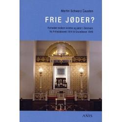 Frie jøder: forholdet mellem kristne og jøder i Danmark fra Frihedsbrevet 1814 til Grundloven 1849