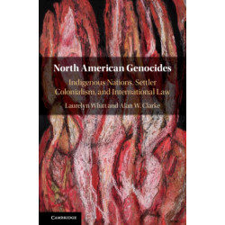 North American Genocides: Indigenous Nations, Settler Colonialism, and International Law