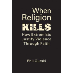 When Religion Kills: How Extremists Justify Violence Through Faith