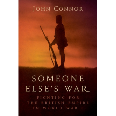Someone Else's War: Fighting for the British Empire in World War I