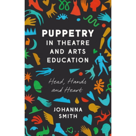 Puppetry in Theatre and Arts Education: Head, Hands and Heart