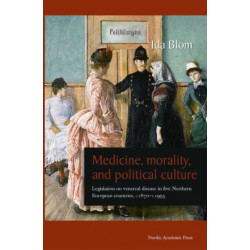 Medicine, Morality & Political Culture: Legislation on Venereal Disease in Five Northern European Countries, c.1870-1995
