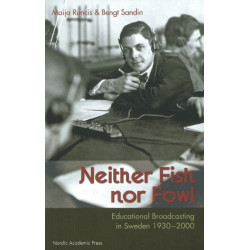 Neither Fish, Nor Fowl: Educational Broadcasting in Sweden 1930-2000