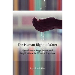 The Human Right to Water: Significance, Legal Status and Implications for Water Allocation
