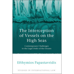 The Interception of Vessels on the High Seas: Contemporary Challenges to the Legal Order of the Oceans