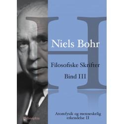 Niels Bohr: Filosofiske Skrifter Bind III: Atomfysik og menneskelig erkendelse II