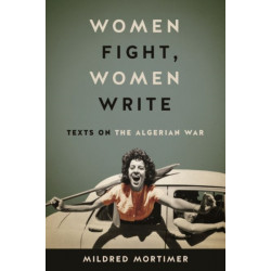 Women Fight, Women Write: Texts on the Algerian War